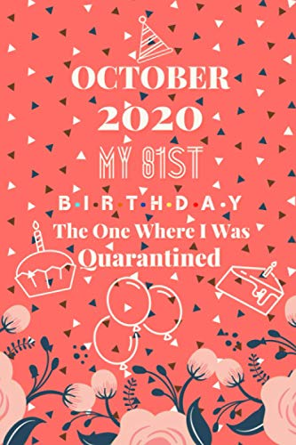 October 2020 My 81st Birthday The One Where I Was Quarantined: Funny Happy Birthday Gift for 81 Year Old Adults. Quarantine Notebook Diary Gift for 81 ... Gift Ideas for Dad, Mom, Grandpa and Grandma.