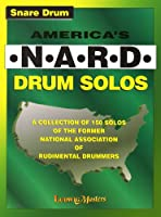 America's N-A-R-D Drum Solos, Snare Drum: A Collection of 150 Solos of the Former National Association of Rudimental Drummers