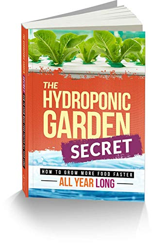 The Hydroponic Garden Secret: How to Grow More Food Faster All Year Long