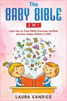 The Baby Bible [2 in 1]: Learn how to Treat ADHD, Overcome Conflicts and Grow Happy Children in 2021 (I Love My Parents)