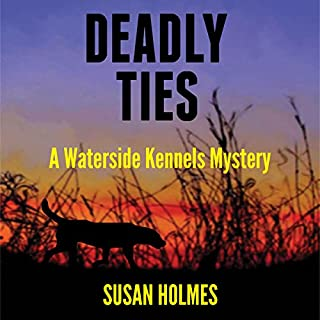 Deadly Ties     Waterside Kennels Mystery, Book 1              By:                                                                                                                                 Susan Holmes                               Narrated by:                                                                                                                                 Robin Rowan                      Length: 10 hrs and 40 mins     42 ratings     Overall 4.1
