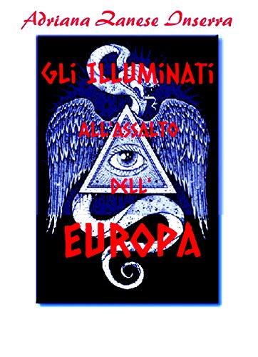 Gli Illuminati all'Assalto dell'Europa (vol.1): I Poteri occulti che governano il mondo, un documento sensazionale (Italian Edition)