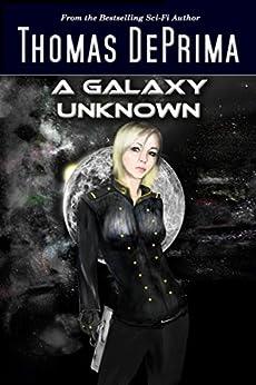 A Galaxy Unknown: (A Galaxy Unknown, Book 1) by [Thomas DePrima]