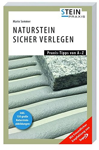 Naturstein sicher verlegen: Praxis-Tipps von A-Z