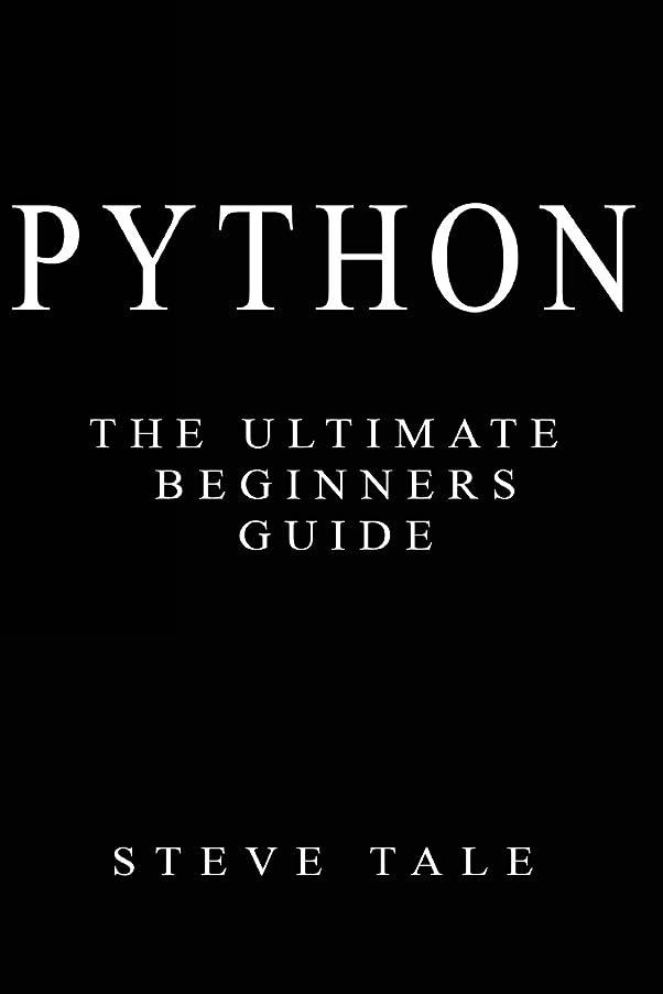 ファランクス読者ペックPython: The Ultimate Beginners Guide: Start Coding Today