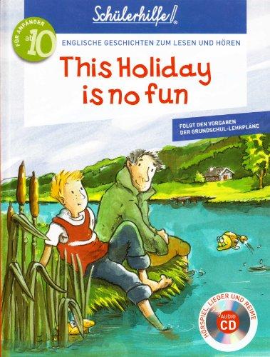 This Holiday is no fun - Englische Geschichten zum Lesen und Hören - Für Anfänger ab 10 Jahre (Folgt den Vorgaben der Grundschullehrpläne) Schülerhilfe Englisch mit CD