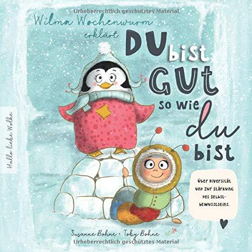 Wilma Wochenwurm erklärt: Du bist gut, so wie du bist! Ein Mitmach-Buch für Kinder in Kita und Grundschule.: Über Diversität und zur Stärkung des Selbstbewusstseins.