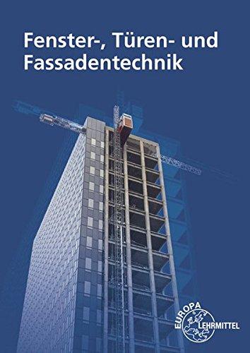 Fenster-, Türen- und Fassadentechnik: für Metallbauer und Holztechniker