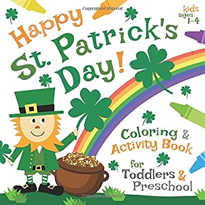 Happy St. Patrick's Day! Coloring & Activity Book for Toddlers & Preschool Kids Ages 1-4