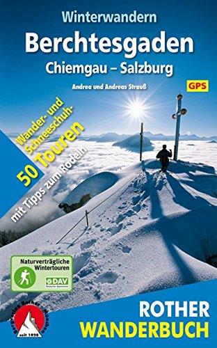 Winterwandern Berchtesgaden – Chiemgau – Salzburg: 50 Wander- und Schneeschuhtouren mit Tipps zum Rodeln. Mit GPS-Daten (Rother Wanderbuch)