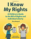 Image of I Know My Rights: A Children's Guide to the Bill of Rights and Individual Liberty