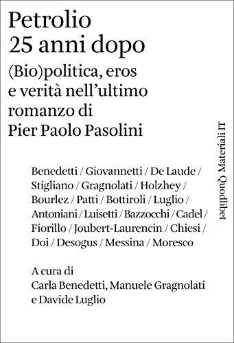 Petrolio 25 anni dopo. (Bio)politica, eros e verità nell'ultimo romanzo di Pier Paolo Pasolini