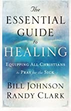 The Essential Guide to Healing by Bill Johnson (2011-10-01)