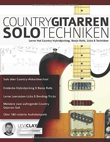 Country Gitarren-Solo-Techniken: Lerne Hot Country Hybridpicking, Banjo Rolls, Licks & Techniken (Countrygitarre spielen, Band 3)