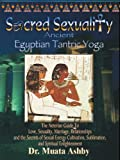 SACRED SEXUALITY: ANCIENT EGYPTIAN TANTRA YOGA: The Art of Sex Sublimation and Universal Consciousness