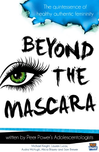 Beyond the Mascara – The quintessence of healthy authentic femininity (English Edition)