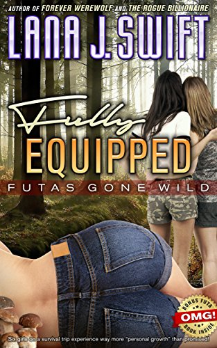 Fully Equipped: Futas Gone Wild (English Edition)