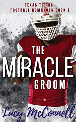 The Miracle Groom (Lucy's Texas Titans Romances Book 1)