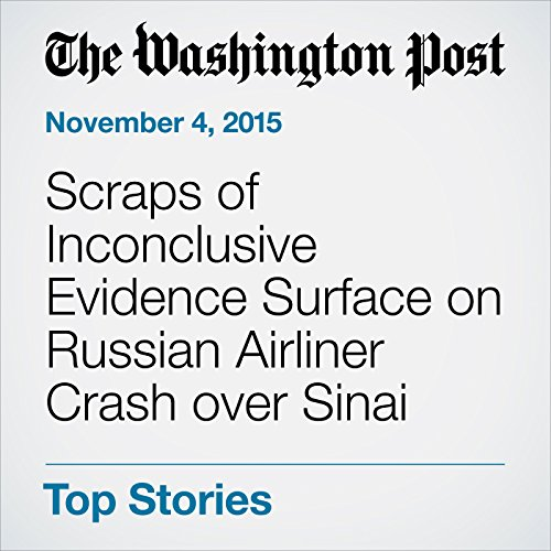 Scraps of Inconclusive Evidence Surface on Russian Airliner Crash over Sinai cover art