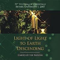 Light Of Light To Earth Descending: Carols Of The Nations, BethelUniversity Festival Of Christmas 2007