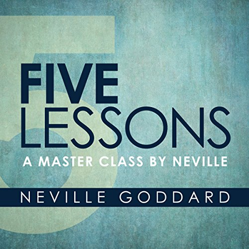 Five Lessons     A Master Class by Neville              By:                                                                                                                                 Neville Goddard                               Narrated by:                                                                                                                                 John Chancer                      Length: 4 hrs and 29 mins     5 ratings     Overall 4.8