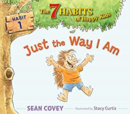 Just the Way I Am: Habit 1 by [Sean Covey, Stacy Curtis]