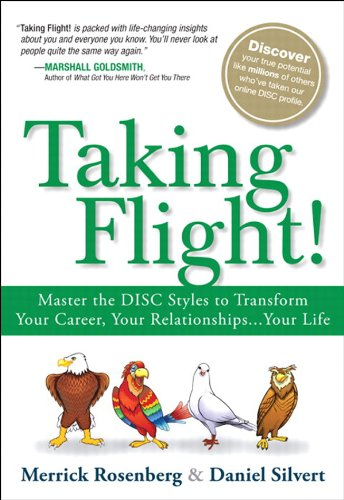 Taking Flight: Master the DISC Styles to Transform Your Career Your RelationshipsYour Life