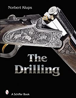 The Drilling (Schiffer Military History): History, Use, and Technology of a Universal Hunting Weapon
