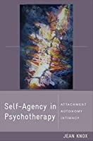 Self-Agency in Psychotherapy: Attachment, Autonomy, and Intimacy (Norton Series on Interpersonal Neurobiology) by Jean Knox(2010-12-06)