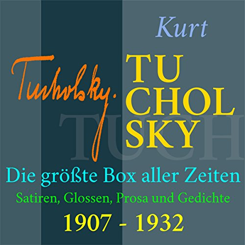 Kurt Tucholsky - Die größte Box aller Zeiten: Satiren, Glossen, Prosa und Gedichte aus den Jahren 1907-1932 audiobook cover art