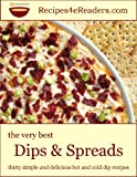 The Very Best Dips and Spreads - Thirty Simple and Delicious Hot and Cold Dip Recipes (Recipes 4 eReaders) (English Edition)