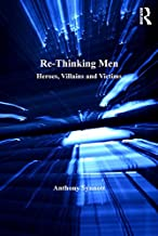 Re-Thinking Men: Heroes, Villains and Victims