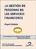 La gestión de personas en los servicios financieros (Este capítulo pertenece al libro La gestión adecuada de personas)