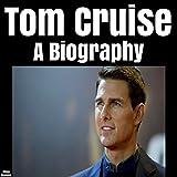 Tom Cruise: A Biography