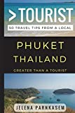 Greater Than a Tourist – Phuket Thailand: 50 Travel Tips from a Local