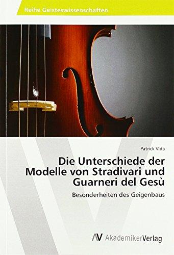 Die Unterschiede der Modelle von Stradivari und Guarneri del Gesù: Besonderheiten des Geigenbaus