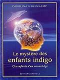 Le mystère des enfants indigo - Ces enfants d'un nouvel âge