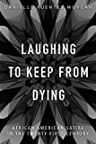 Laughing to Keep from Dying: African American Satire in the Twenty-First Century (New Black Studies Series)