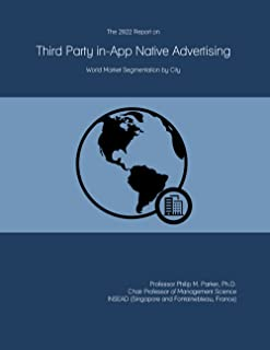 The 2022 Report on Third Party in-App Native Advertising: World Market Segmentation by City