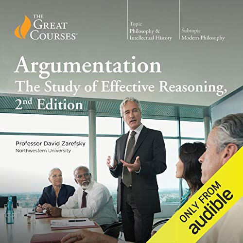 Argumentation: The Study of Effective Reasoning, 2nd Edition                   By:                                                                                                                                 David Zarefsky,                                                                                        The Great Courses                               Narrated by:                                                                                                                                 David Zarefsky                      Length: 12 hrs and 15 mins     794 ratings     Overall 4.2