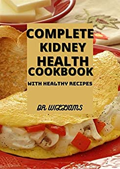 COMPLETE KIDNEY HEALTH COOKBOOK: THE COMPREHENSIVE KIDNEY HEALTH COOKBOOK WITH HEALTHY RECIPES 1