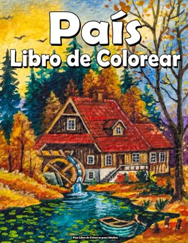 País Libro de Colorear para Adultos: Paisajes para colorear libro para adultos, Relajante, Paisajes zen para colorear antiestrés !!