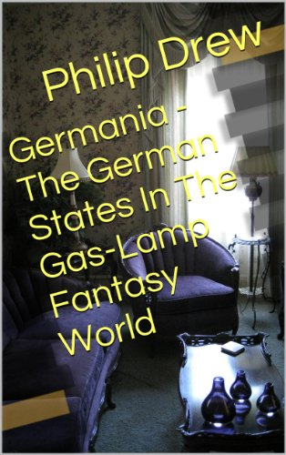 Germania - The German States In The Gas-Lamp Fantasy World (English Edition)