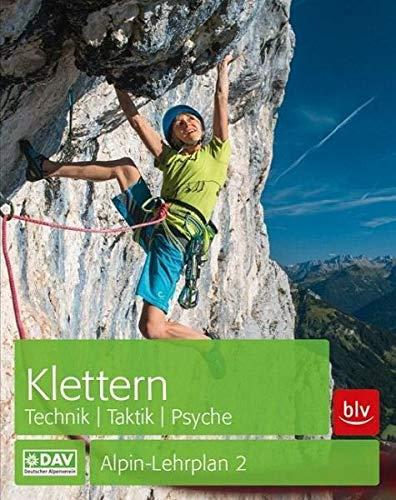 Alpin-Lehrplan 2: Klettern - Technik, Taktik, Psyche (Alpin-Lehrplan (ehem. BLV))