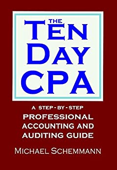 The Ten Day CPA: A Step-by-Step Professional Accounting and  Auditing Guide by [Michael Schemmann]