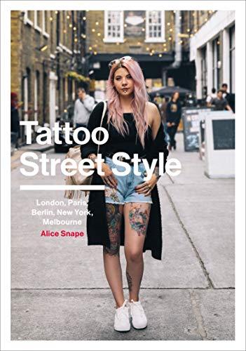 Tattoo Street Style: London  Paris  Berlin  New York  Melbourne