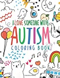 I Love Someone With Autism Coloring Book: Autism Awareness Through A Fun Positive Uplifting Coloring Book Perfect For Kids Teens Adults Family And Friends Of Autistic Community