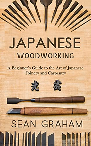 Japanese Woodworking: A Beginner's Guide to the Art of Japanese Joinery and Carpentry (English Edition)