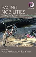 Pacing Mobilities: Timing, Intensity, Tempo and Duration of Human Movements (Worlds in Motion, 8)