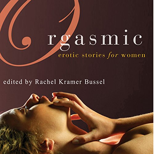 Orgasmic: Erotica for Women                   By:                                                                                                                                 Rachel Kramer Bussel (Editor),                                                                                        Lolita Lopez,                                                                                        Donna George Storey,                   and others                          Narrated by:                                                                                                                                 Lucy Malone                      Length: 6 hrs and 12 mins     1,237 ratings     Overall 4.4